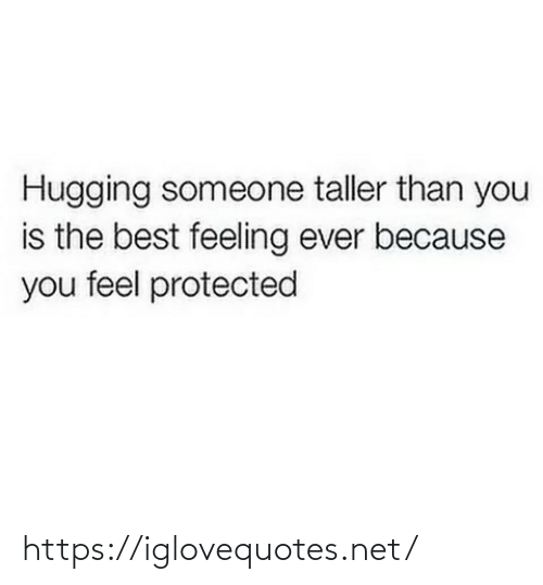 hugging: Hugging someone taller than you  is the best feeling ever because  you feel protected https://iglovequotes.net/