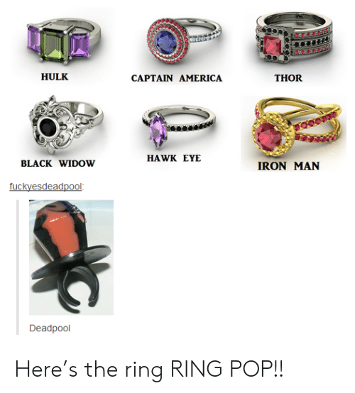 The Ring: HULK  THOR  CAPTAIN AMERICA  HAWK EYE  BLACK WIDOW  IRON MAN  fuckyesdeadpool  Deadpool Here's the ring RING POP!!