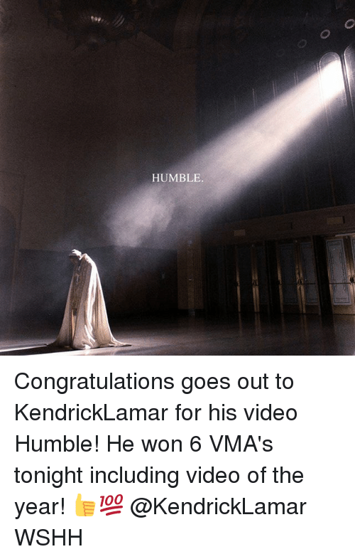 Wonned: HUMBLE. Congratulations goes out to KendrickLamar for his video Humble! He won 6 VMA's tonight including video of the year! 👍💯 @KendrickLamar WSHH