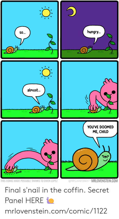 snail: hungry.  so..  Ml  almos..  YOUVE DOOMED  ME, CHILD  NDAN  booP  @MrLovenstein MRLOVENSTEIN.COM  THIS COMIC MADE POSSIBLE THANKS TO OWEN LOPEZ Final s'nail in the coffin.  Secret Panel HERE 🐌 mrlovenstein.com/comic/1122