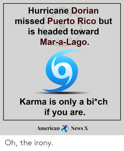 Puerto Rico: Hurricane Dorian  missed Puerto Rico but  is headed toward  Mar-a-Lago.  Karma is only a bi*ch  if you are.  American  News X Oh, the irony.