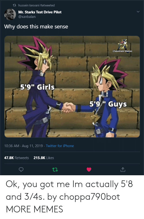 """Dank, Girls, and Iphone: hussein kesvani Retweeted  Mr. Starks Test Drive Pilot  @xavbalan  Why does this make sense  ChaosGiant Memes  5'9"""" Girls  5'9/"""" Guys  10:36 AM Aug 11, 2019 Twitter for iPhone  47.8K Retweets  215.8K Likes Ok, you got me Im actually 5'8 and 3/4s. by choppa790bot MORE MEMES"""