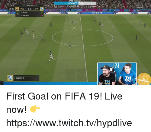 Fifa, Twitch, and Goal: HYPD  11543 (57  FUT DRAFT MATCH  Wie |0-0 L98  S. MANE  R. MAHREZ  To GO  20000  A46:20  FIFA19  198  2 WALKER First Goal on FIFA 19!  Live now! 👉 https://www.twitch.tv/hypdlive