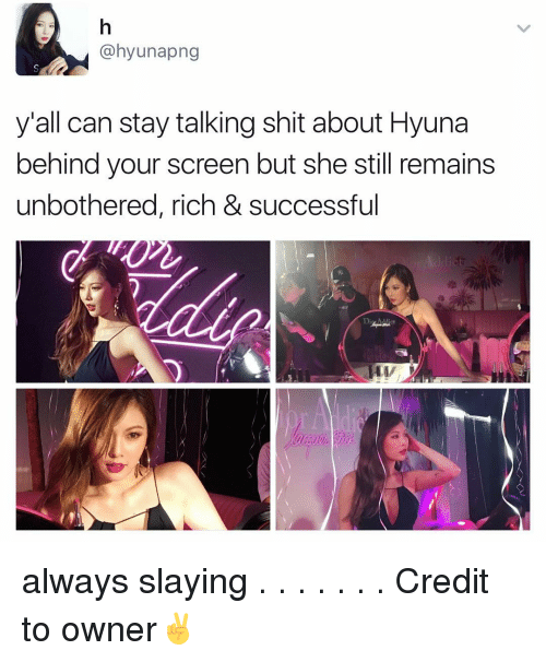hyuna: @hyuna png  y'all can stay talking shit about Hyuna  behind your screen but she still remains  unbothered, rich & successful always slaying . . . . . . . Credit to owner✌