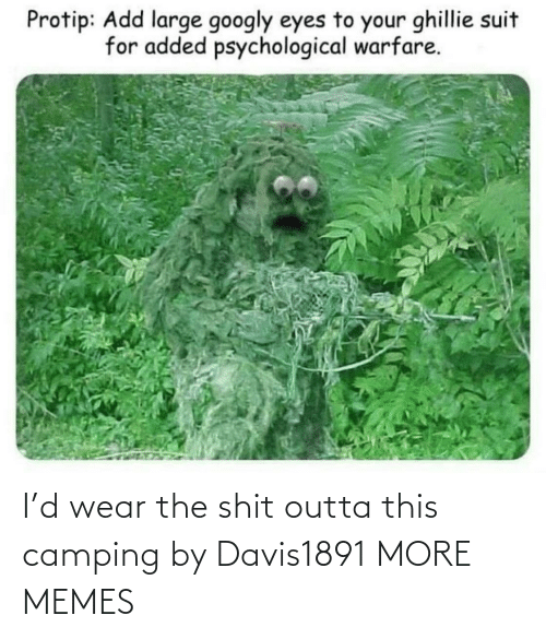 Outta: I'd wear the shit outta this camping by Davis1891 MORE MEMES
