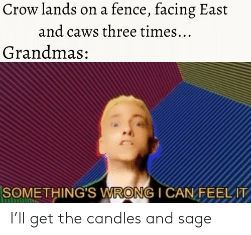 Sage: I'll get the candles and sage