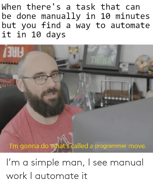 I See: I'm a simple man, I see manual work I automate it