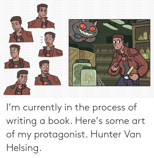 hunter: I'm currently in the process of writing a book. Here's some art of my protagonist. Hunter Van Helsing.