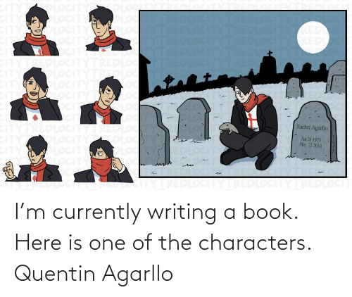 currently: I'm currently writing a book. Here is one of the characters. Quentin Agarllo