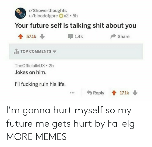 Future: I'm gonna hurt myself so my future me gets hurt by Fa_elg MORE MEMES
