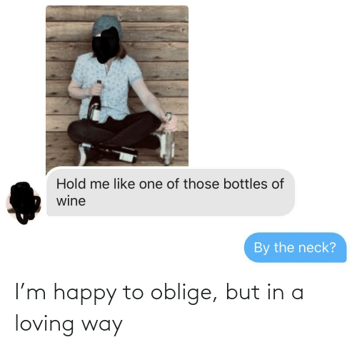 Loving: I'm happy to oblige, but in a loving way