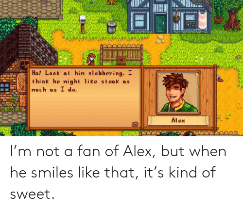 He Smiles: I'm not a fan of Alex, but when he smiles like that, it's kind of sweet.