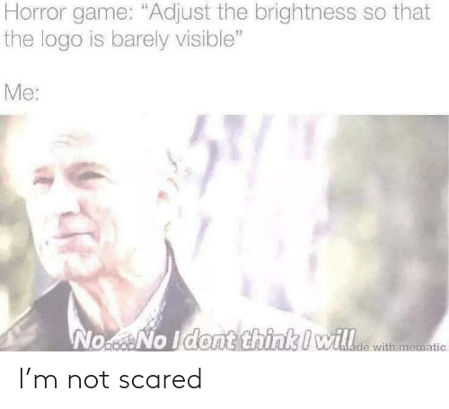 Scared, Not, and Not Scared: I'm not scared