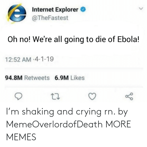 Crying: I'm shaking and crying rn. by MemeOverlordofDeath MORE MEMES