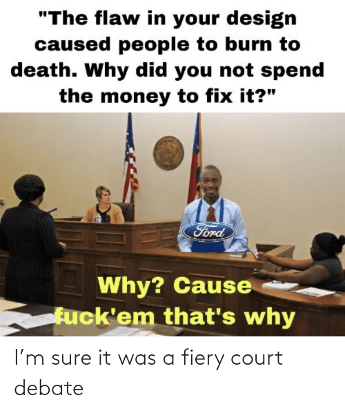 debate: I'm sure it was a fiery court debate