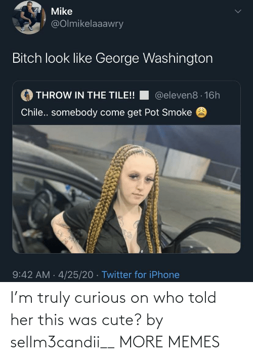curious: I'm truly curious on who told her this was cute? by sellm3candii__ MORE MEMES