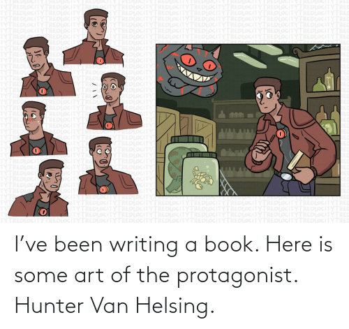 hunter: I've been writing a book. Here is some art of the protagonist. Hunter Van Helsing.