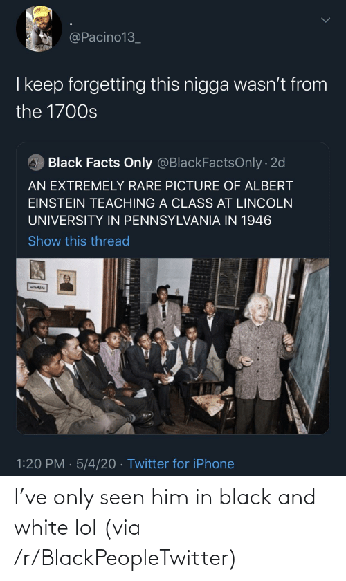 blackpeopletwitter: I've only seen him in black and white lol (via /r/BlackPeopleTwitter)