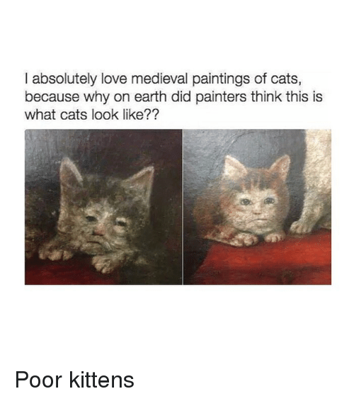 Cats, Love, and Paintings: I absolutely love medieval paintings of cats,  because why on earth did painters think this is  what cats look like?? Poor kittens
