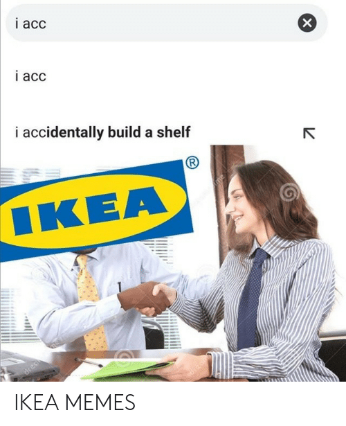 Ikea, Memes, and Acc: i acc  i acc  i accidentally build a shelf  ΙΚΕΑ  me  dreame  drean IKEA MEMES