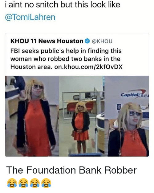 Fbi, Memes, and Snitch: i aint no snitch but this look like  TomiLahren  KHOU 11 News Houston  @KHOU  FBI seeks public's help in finding this  woman who robbed two banks in the  Houston area. on khou.com/2kfovDX  Capital The Foundation Bank Robber 😂😂😂😂