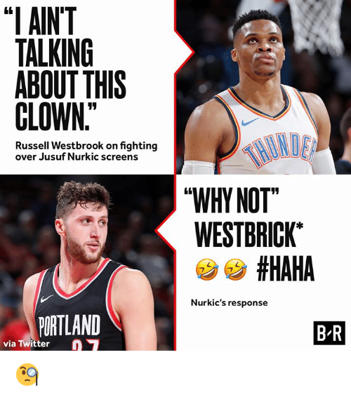 """Russell Westbrook, Twitter, and Haha: """"I AINT  TALKING  ABOUT THIS  CLOWN  Russell Westbrook on fighting  over Jusuf Nurkic screens  WHY NOT  WESTBRICK  #HAHA  Nurkic's response  PORTLAND  B R  via Twitter 🧐"""