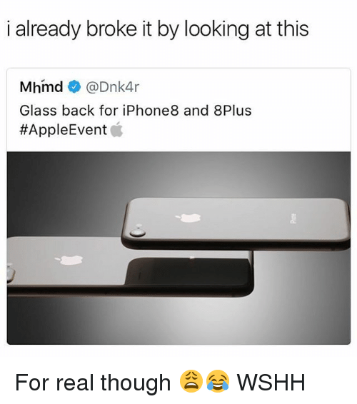 Memes, Wshh, and Back: i already broke it by looking at this  Mhmd @Dnk4r  Glass back for iPhone8 and 8Plus  For real though 😩😂 WSHH