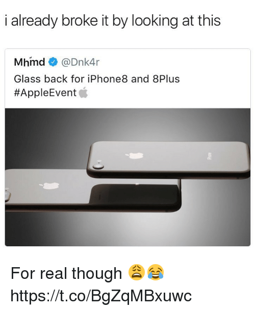 Back, Looking, and Glass: i already broke it by looking at this  Mhmd@Dnk4r  Glass back for iPhone8 and 8Plus  For real though 😩😂 https://t.co/BgZqMBxuwc