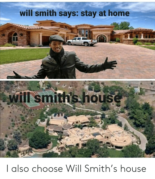 choose: I also choose Will Smith's house