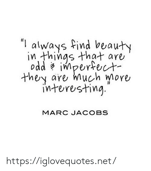"Marc Jacobs, Net, and Jacobs: ""I  always find beauty  in things that are  odd impertect  are much more  they  interesting  MARC JACOBS https://iglovequotes.net/"