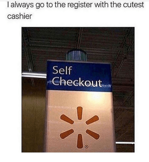 Always, Cutest, and Go To: I always go to the register with the cutest  cashier  Self  Checkout