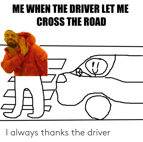 driver: I always thanks the driver