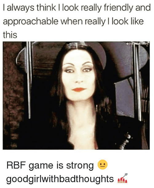 Memes, Game, and Strong: I always think I look really friendly and  approachable when really I look like  this RBF game is strong 😐 goodgirlwithbadthoughts 💅🏽