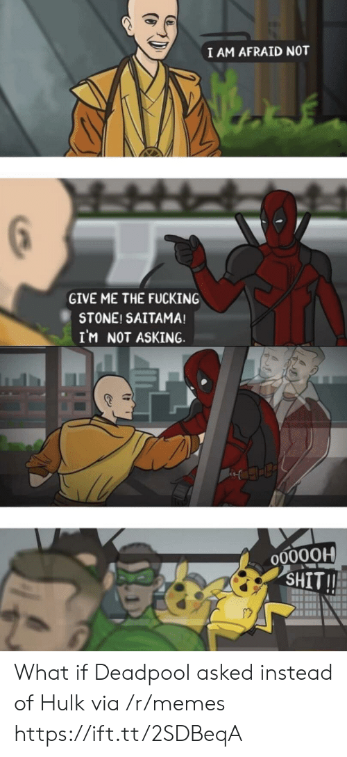 Give Me The: I AM AFRAID NOT  GIVE ME THE FUCKING  STONE! SAITAMA!  IM NOT ASKING  O0000H  SHIT!! What if Deadpool asked instead of Hulk via /r/memes https://ift.tt/2SDBeqA