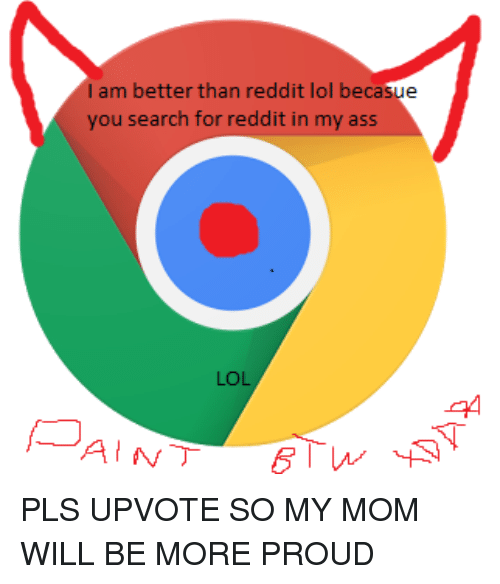 Ass, Lol, and Reddit: I am better than reddit lol becasue  you search for reddit in my ass  LOL