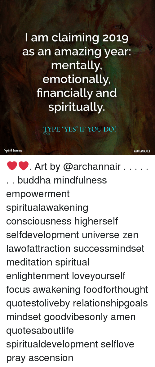 Buddha: I am claiming 2019  as an amazing year.  mentally,  emotionally,  financially and  spiritually  TYPE YES' IF YOU DO!  Spirit Science  ARCHANN NET ❤️❤️. Art by @archannair . . . . . . . buddha mindfulness empowerment spiritualawakening consciousness higherself selfdevelopment universe zen lawofattraction successmindset meditation spiritual enlightenment loveyourself focus awakening foodforthought quotestoliveby relationshipgoals mindset goodvibesonly amen quotesaboutlife spiritualdevelopment selflove pray ascension