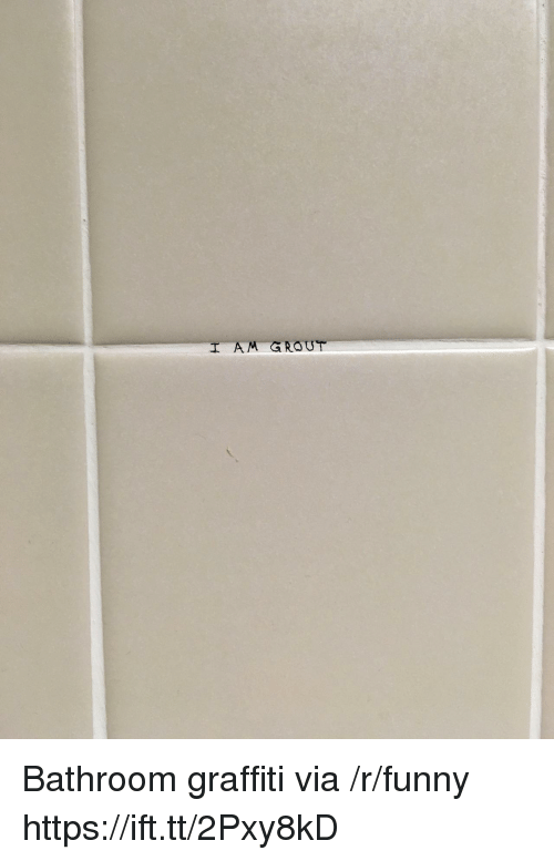 Funny, Graffiti, and Via: I AM GROUT Bathroom graffiti via /r/funny https://ift.tt/2Pxy8kD