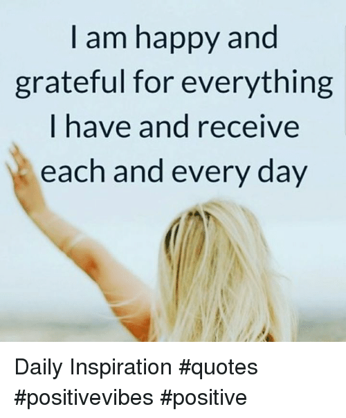 I Am Happy and Grateful for Everything I Have and Receive ...