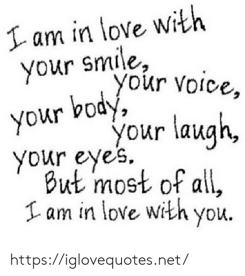 Love, Smile, and Voice: I am in love with  your smile,  you  r Voice,  body,  your  your laugh,  your eyes.  But most of all,  Iam in love with you. https://iglovequotes.net/
