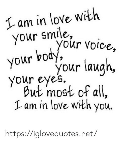 Love, Smile, and Voice: I am in love with  your smile,  your voice,  body,  your  your laugh,  your eyes.  But most of all,  Lam in love with you. https://iglovequotes.net/