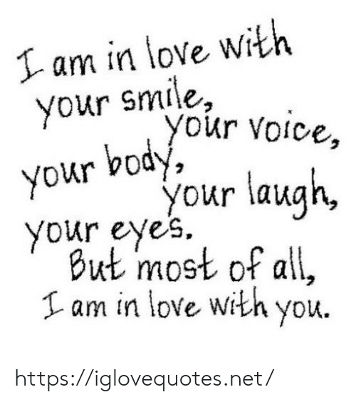 lam: I am in love with  your smile,  your voice,  your body,  your laugh,  your eyes  But most of all,  Lam in love .  with you https://iglovequotes.net/