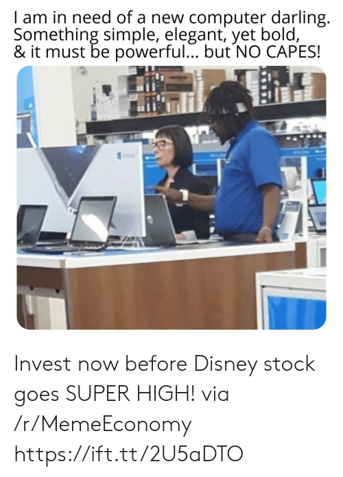 Disney, Computer, and Bold: I am in need of a new computer darling.  Something simple, elegant, yet bold,  & it must be powerful... but NO CAPES! Invest now before Disney stock goes SUPER HIGH! via /r/MemeEconomy https://ift.tt/2U5aDTO
