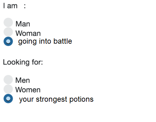 potions: I am  Man  Woman  O going into battle  Looking for:  Men  Women  your strongest potions