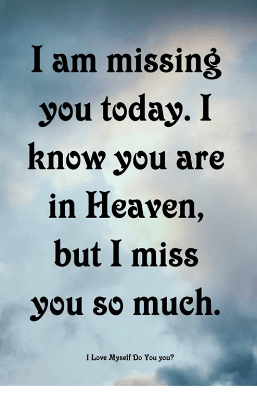 I Am Missing You Today I Rnow You Are In Heavern But I Miss You So