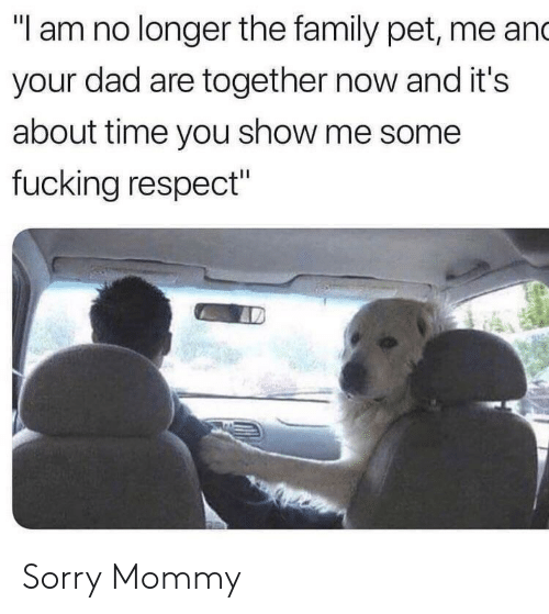 """Pet Me: """"I am no longer the family pet, me and  your dad are together now and it's  about time you show me some  fucking respect"""" Sorry Mommy"""