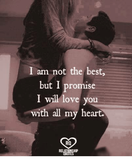 Love, Memes, and Best: I am not the best,  but I promise  I will love you  with all my heart.  RO