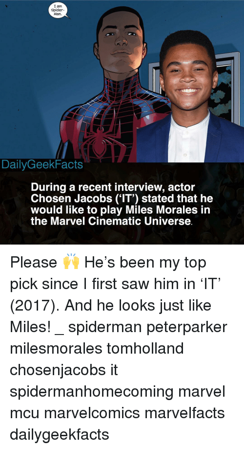 Miles Morales: I am  Spider-  Man.  DailyGeekFacts  During a recent interview, actor  Chosen Jacobs ('IT') stated that he  would like to play Miles Morales in  the Marvel Cinematic Universe Please 🙌 He's been my top pick since I first saw him in 'IT' (2017). And he looks just like Miles! _ spiderman peterparker milesmorales tomholland chosenjacobs it spidermanhomecoming marvel mcu marvelcomics marvelfacts dailygeekfacts