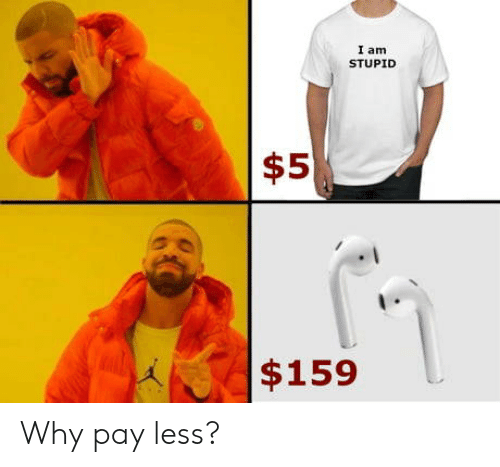 Why, Stupid, and I Am: I am  STUPID  $5  $159 Why pay less?