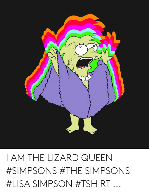 Lisa Simpson, The Simpsons, and Queen: I AM THE LIZARD QUEEN #SIMPSONS #THE SIMPSONS #LISA SIMPSON #TSHIRT ...