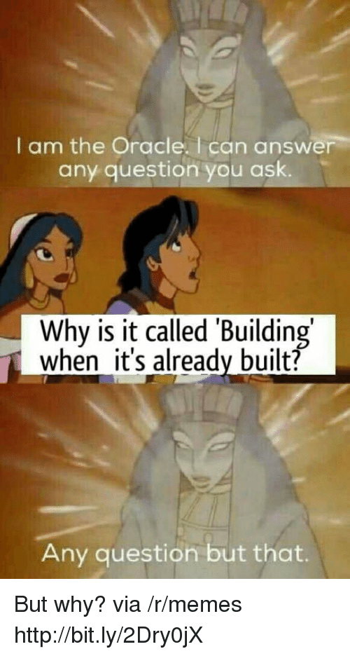 Memes, Http, and Oracle: I am the Oracle. I can answer  any question you ask.  Why is it called 'Building  when it's already built?  Any question but that. But why? via /r/memes http://bit.ly/2Dry0jX